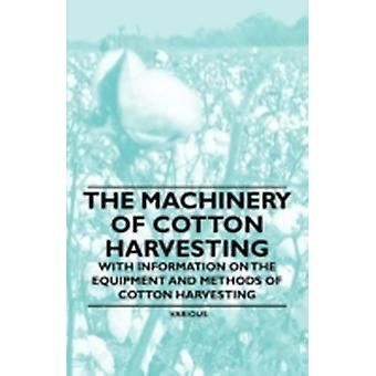 The Machinery of Cotton Harvesting  With Information on the Equipment and Methods of Cotton Harvesting by Various