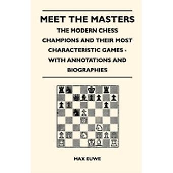 Meet the Masters  The Modern Chess Champions and Their Most Characteristic Games  With Annotations and Biographies by Euwe & Max
