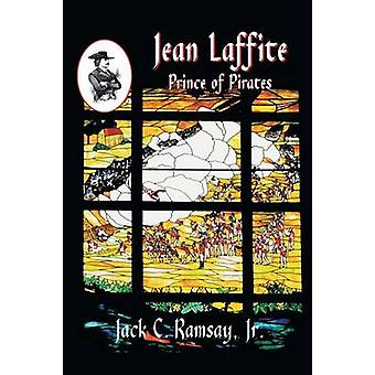 Jean Laffite Prince of Pirates by Ramsay & Jack C.