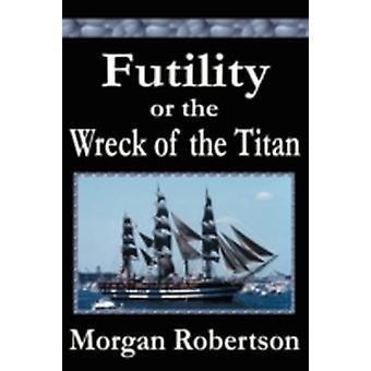 Futility or The Wreck of the Titan by Robertson & Morgan