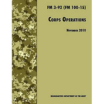 Corps Operations The Official U.S. Army Field Manual FM 392 FM 10015 26th November 2010 revision by U.S. Department of the Army