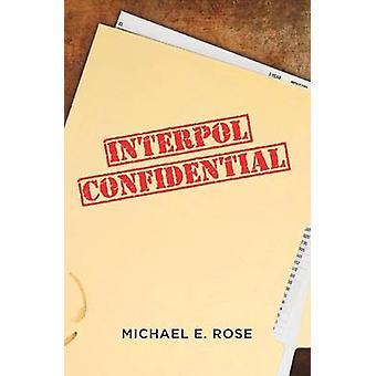 Interpol Confidential by Rose & Michael E.