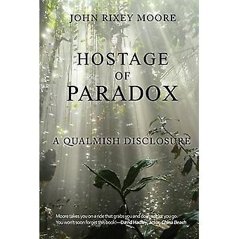 Hostage of Paradox A Qualmish Disclosure by Moore & John Rixey
