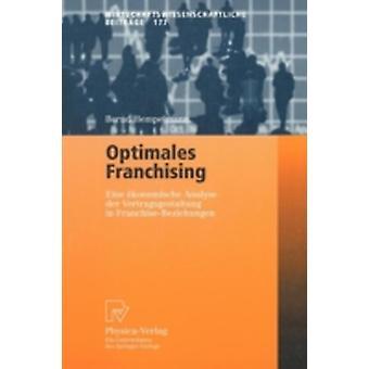 Optimales Franchising  Eine konomische Analyse der Vertragsgestaltung in FranchiseBeziehungen by Hempelmann & Bernd