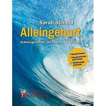 Alleingeburt  Schwangerschaft und Geburt in Eigenregie by Schmid & Sarah