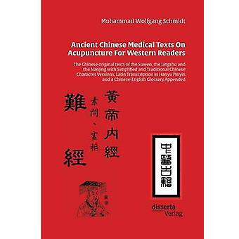 Ancient Chinese Medical Texts On Acupuncture For Western ReadersThe Chinese original texts of the Suwen the Lingshu and the Nanjing with Simplified and Traditional Chinese Character Versions Latin by Schmidt & Muhammad Wolfgang G. A.