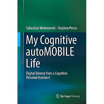 My Cognitive autoMOBILE Life  Digital Divorce from a Cognitive Personal Assistant by Wedeniwski & Sebastian