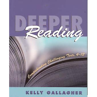 Deeper Reading - Comprehending Challenging Texts - 4-12 by Kelly Galla