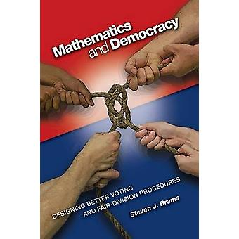 Mathématiques et démocratie designant de meilleures procédures de vote et de fairDivision par Steven J Brams