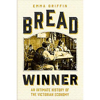 Bread Winner - An Intimate History of the Victorian Economy by Emma Gr
