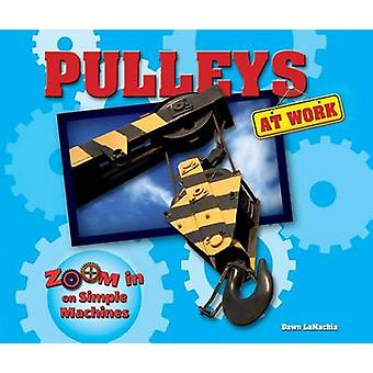 Pulleys at Work by Dawn Lamachia - 9780766067363 Book