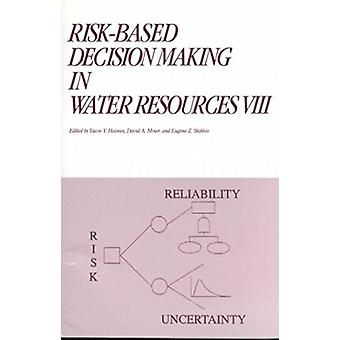 Risk-Based Decision Making in Water Resources VIII - Proceedings of th
