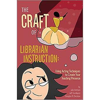 The Craft of Librarian Instruction - Using Acting Techniques to Create