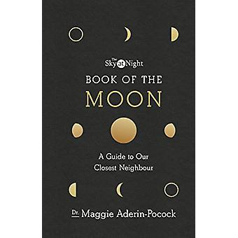 The Sky at Night - Book of the Moon - A Guide to Our Closest Neighbour