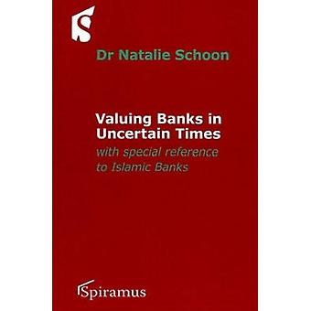 Valuing Banks in Uncertain Times - With Special Reference to Islamic B