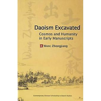 Daoism Excavated - Cosmos and Humanity in Early Manuscripts by Zhongji
