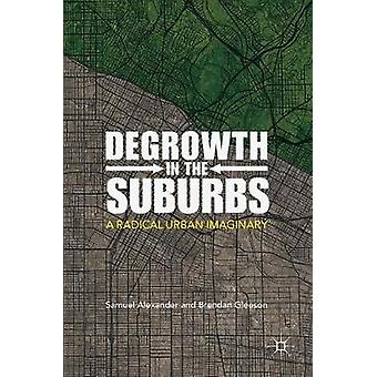 Degrowth in the Suburbs - A Radical Urban Imaginary by Samuel Alexande