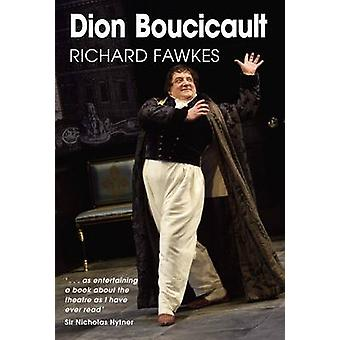 Dion Boucicault - 2011 (Revised edition) by Richard Fawkes - Nicholas