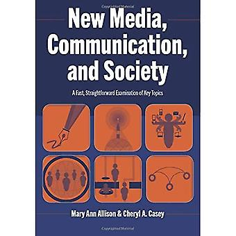 New Media, Communication, and Society: A Fast, Straightforward Examination of Key Topics