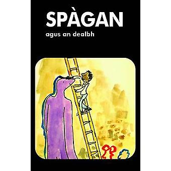 Spagan Agus an Dealbh by Ellen Blance & Ann Cook & Illustrated by Quentin Blake