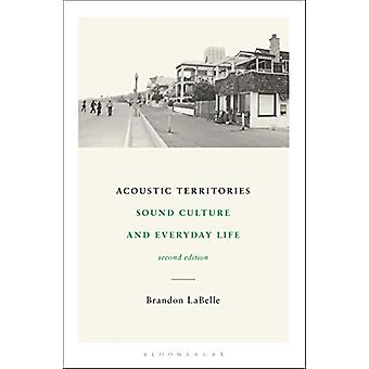 Acoustic Territories - Second Edition - Sound Culture and Everyday Lif
