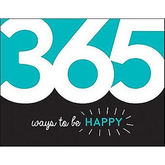 365 Ways to Be Happy - Inspiration and Motivation for Every Day by Sum