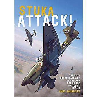 Stuka Attack - The Dive-Bombing Assault on England during the Battle o
