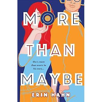 More Than Maybe - A Novel by Erin Hahn - 9781250231642 Book
