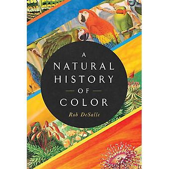 A Natural History of Color  The Science Behind What We See and How We See it by Rob DeSalle & Hans Bachor