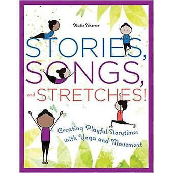 Stories Songs and Stretches  Creating Playful Storytimes with Yoga and Movement by Katie Scherrer