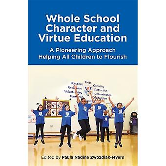 Whole School Character and Virtue Education by Edited by Paula Nadine Zwozdiak Myers & Contributions by David Aldridge & Contributions by Carole Jones & Contributions by David Moran & Contributions by Amanda Wyatt & Contributions by Edith Iwobi