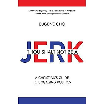 Thou Shalt Not Be a Jerk:� A Christian's Guide to Engaging Politics