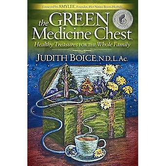 The Green Medicine Chest - Healthy Treasures for the Whole Family by J