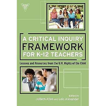 A Critical Inquiry Framework for K-12 Teachers - Lessons and Resources