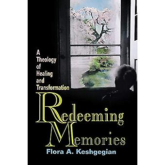 Redeeming Memories - A Theoogy of Healing and Transformation by Flora