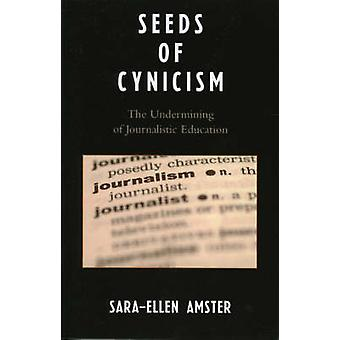 Seeds of Cynicism - The Undermining of Journalistic Education by Sara-