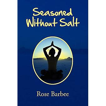 Seasoned Without Salt by Rose Barbee - 9781456865832 Book