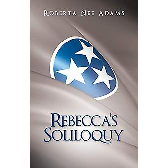 Rebecca's Soliloquy - A True Story by Roberta Nee Adams - 978148970228