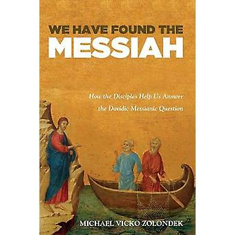 We Have Found the Messiah by Michael Vicko Zolondek - 9781498282260 B