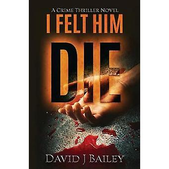 I Felt Him Die by David J Bailey - 9781913142087 Book