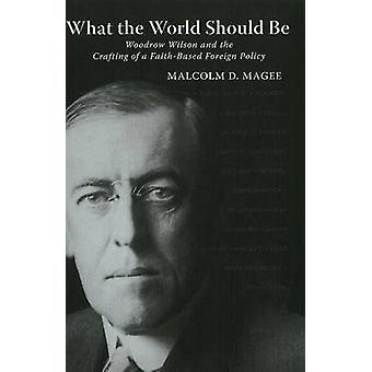 What the World Should Be by Malcolm D. Magee