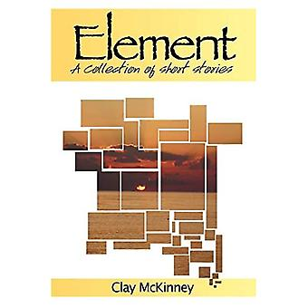 Element: A Collection of Short Stories