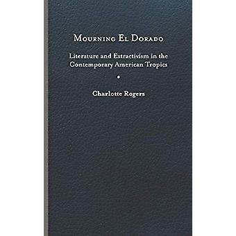 Trauer El Dorado - Literatur und Extraktivismus im zeitgenössischen A
