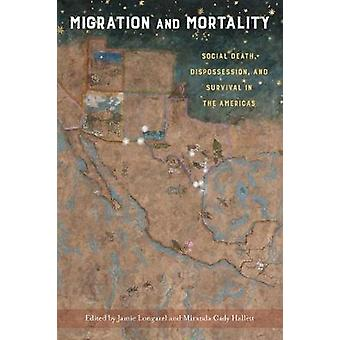 Migration and Mortality Social Death Dispossession and Survival in the Americas