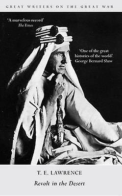 Great Writers on the Great War Revolt in the Desert by T. E. Lawrence