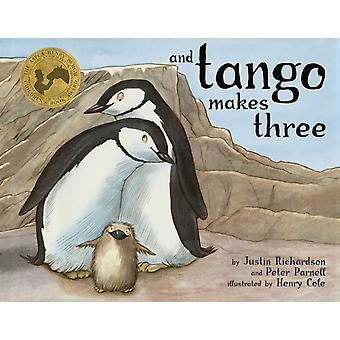 And Tango Makes Three  The True Story of the Very First Chinstrap Penguin to Have Two Daddies by Justin Richardson & Peter Parnell & Illustrated by Henry Cole