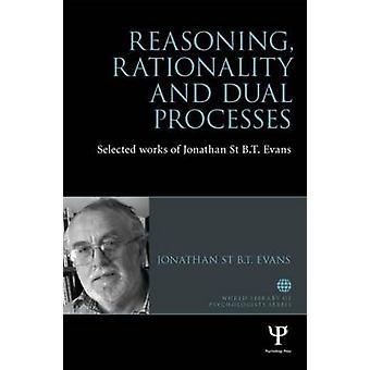 Redenering Rationaliteit en dubbele processen Geselecteerde werken van Jonathan St BT Evans World Library of Psychologists