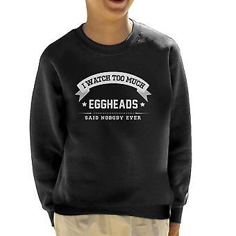 Ich sehe zu viel Eggheads sagte niemand jemals Kinder Sweatshirt