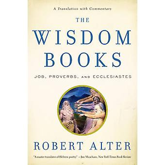 The Wisdom Books - Job - Proverbs - and Ecclesiastes - A Translation wi