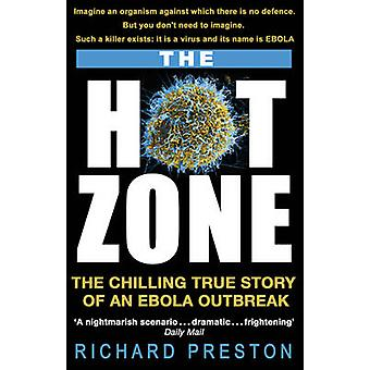 The Hot Zone - The Chilling True Story of an Ebola Outbreak by Richard